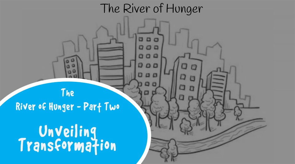 The River of Hunger II – Unveiling Transformation